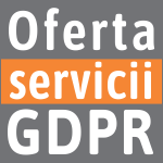 SERVICII GDPR: Solutii de implementare si conformare la prevederile GDPR si Servicii Externalizare DPO Responsabil Protectia Datelor